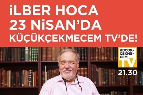 23 NİSAN'DA PROF. DR. İLBER ORTAYLI KÜÇÜKÇEKMECEM TV'DE